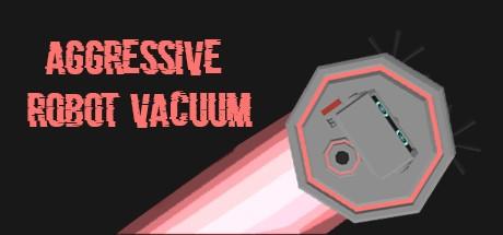 Aggressive Robot Vacuum (Steam key/Region free)