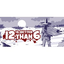 12 is Better Than 6 >>> STEAM KEY | ROW